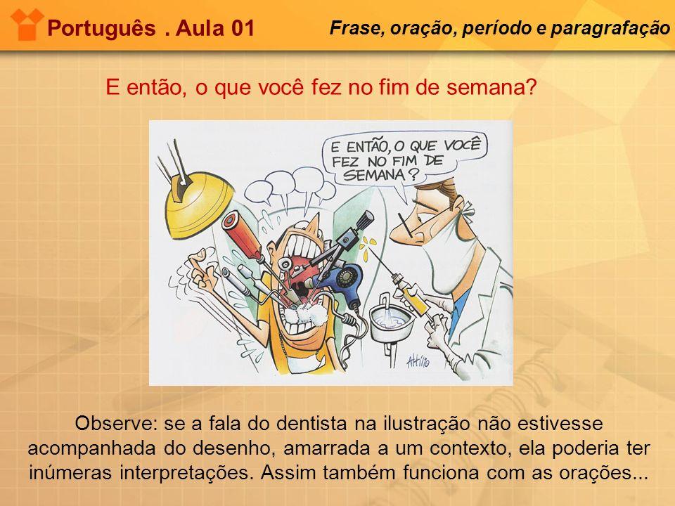 Português. Aula 01 Frase, oração, período e paragrafação Observe: se a fala do dentista na ilustração não estivesse acompanhada do desenho, amarrada a