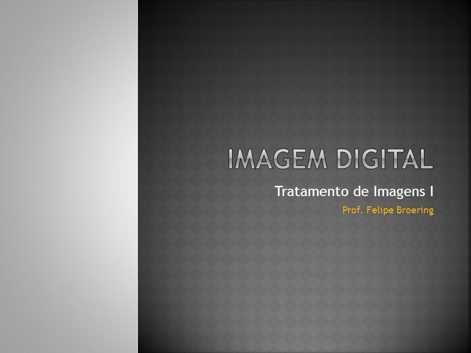 Tratamento de Imagens I Prof. Felipe Broering