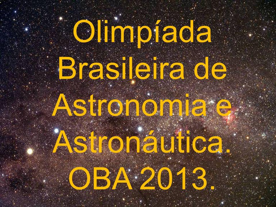 Olimpíada Brasileira de Astronomia e Astronáutica. OBA 2013.