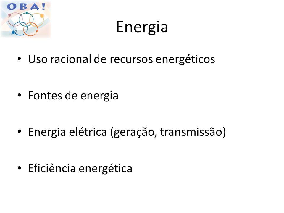 Energia Uso racional de recursos energéticos Fontes de energia Energia elétrica (geração, transmissão) Eficiência energética