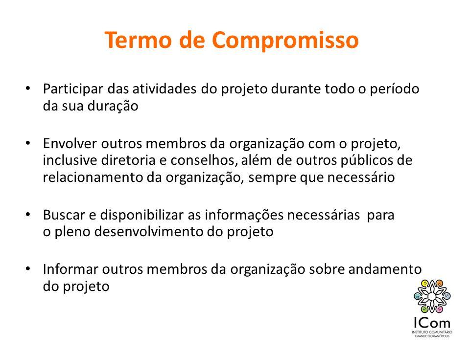 Termo de Compromisso Participar das atividades do projeto durante todo o período da sua duração Envolver outros membros da organização com o projeto,