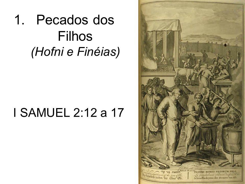 1.Pecados dos Filhos (Hofni e Finéias) I SAMUEL 2:12 a 17