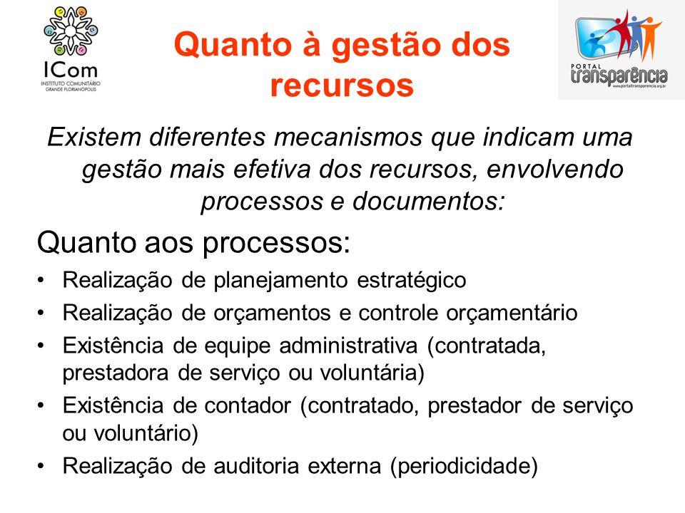 Quanto à gestão dos recursos Existem diferentes mecanismos que indicam uma gestão mais efetiva dos recursos, envolvendo processos e documentos: Quanto