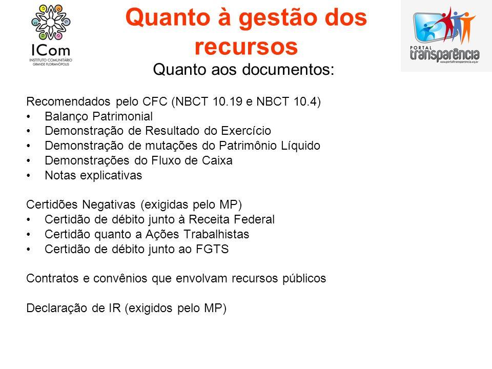 Quanto à gestão dos recursos Quanto aos documentos: Recomendados pelo CFC (NBCT 10.19 e NBCT 10.4) Balanço Patrimonial Demonstração de Resultado do Ex