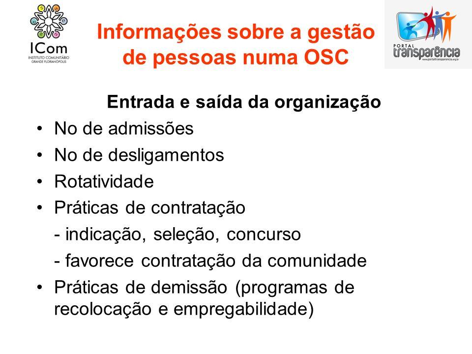 Informações sobre a gestão de pessoas numa OSC Entrada e saída da organização No de admissões No de desligamentos Rotatividade Práticas de contratação