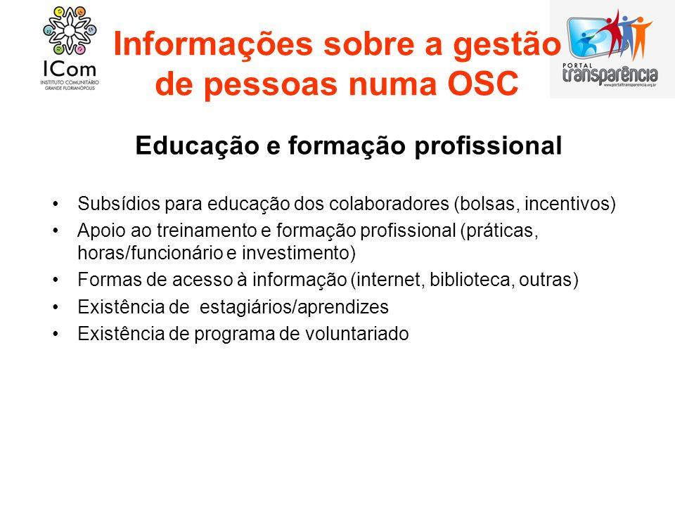 Informações sobre a gestão de pessoas numa OSC Educação e formação profissional Subsídios para educação dos colaboradores (bolsas, incentivos) Apoio a