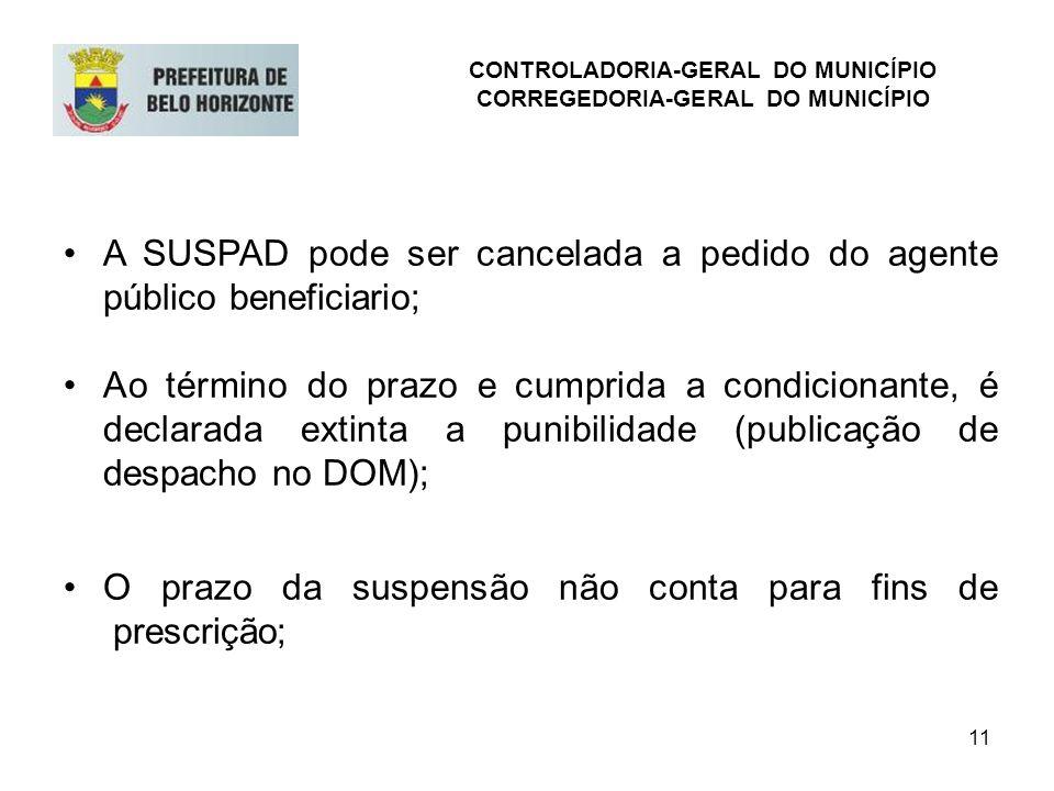 11 A SUSPAD pode ser cancelada a pedido do agente público beneficiario; Ao término do prazo e cumprida a condicionante, é declarada extinta a punibili