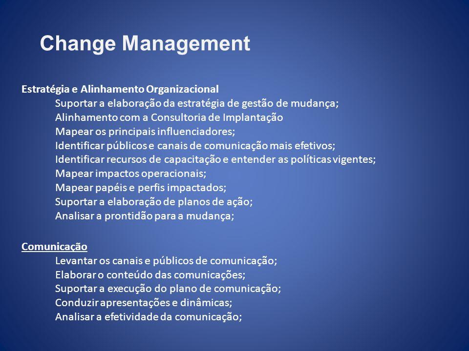 Estratégia e Alinhamento Organizacional Suportar a elaboração da estratégia de gestão de mudança; Alinhamento com a Consultoria de Implantação Mapear