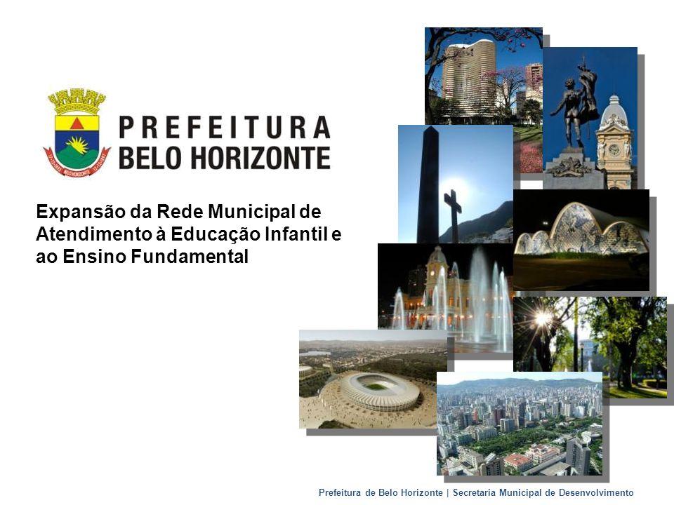 Prefeitura de Belo Horizonte | Secretaria Municipal de Desenvolvimento Expansão da Rede Municipal de Atendimento à Educação Infantil e ao Ensino Funda