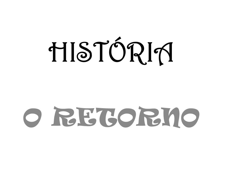 HISTÓRIA O RETORNO