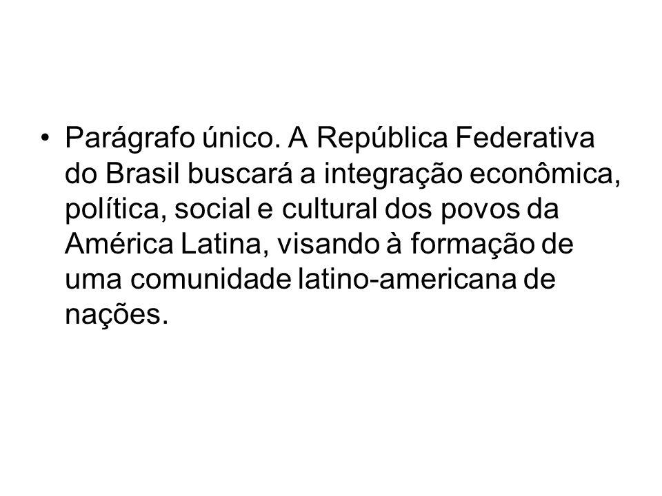 Parágrafo único. A República Federativa do Brasil buscará a integração econômica, política, social e cultural dos povos da América Latina, visando à f