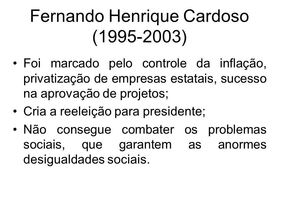 Fernando Henrique Cardoso (1995-2003) Foi marcado pelo controle da inflação, privatização de empresas estatais, sucesso na aprovação de projetos; Cria