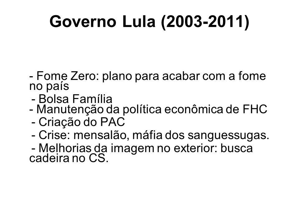 Governo Lula (2003-2011) - Fome Zero: plano para acabar com a fome no país - Bolsa Família - Manutenção da política econômica de FHC - Criação do PAC