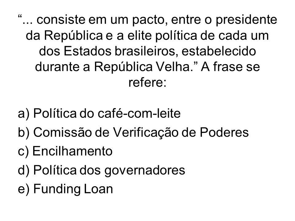 ... consiste em um pacto, entre o presidente da República e a elite política de cada um dos Estados brasileiros, estabelecido durante a República Velh