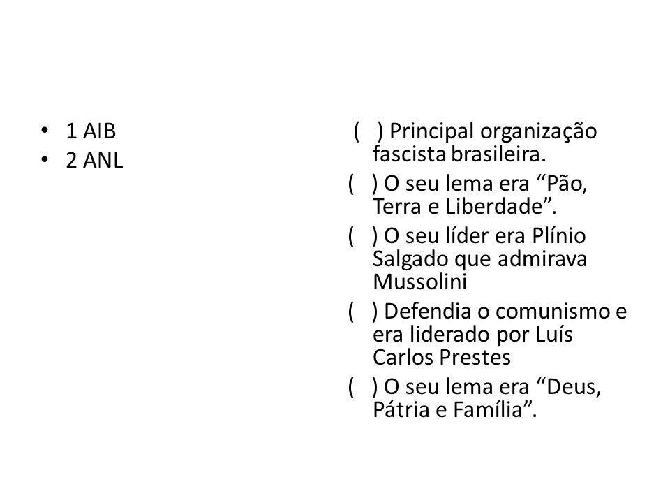 1 AIB 2 ANL ( ) Principal organização fascista brasileira. ( ) O seu lema era Pão, Terra e Liberdade. ( ) O seu líder era Plínio Salgado que admirava