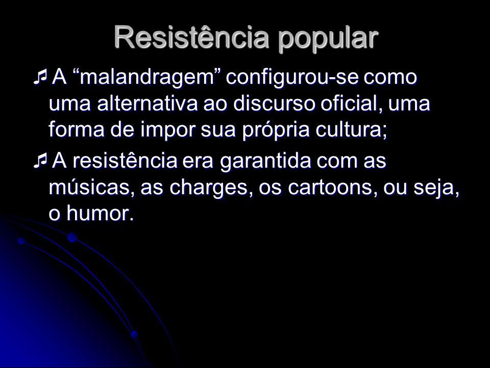 Resistência popular A malandragem configurou-se como uma alternativa ao discurso oficial, uma forma de impor sua própria cultura; A malandragem config