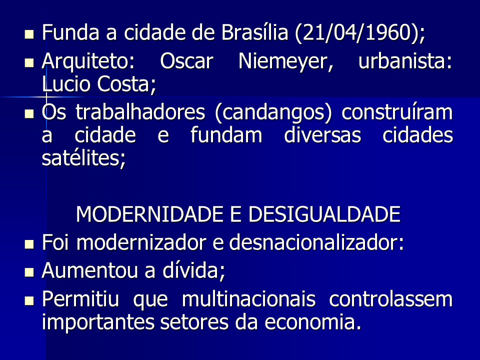Funda a cidade de Brasília (21/04/1960); Funda a cidade de Brasília (21/04/1960); Arquiteto: Oscar Niemeyer, urbanista: Lucio Costa; Arquiteto: Oscar