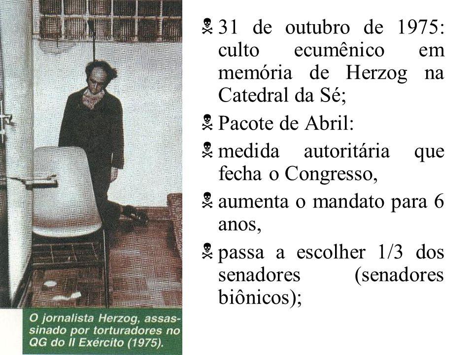 31 de outubro de 1975: culto ecumênico em memória de Herzog na Catedral da Sé; Pacote de Abril: medida autoritária que fecha o Congresso, aumenta o ma