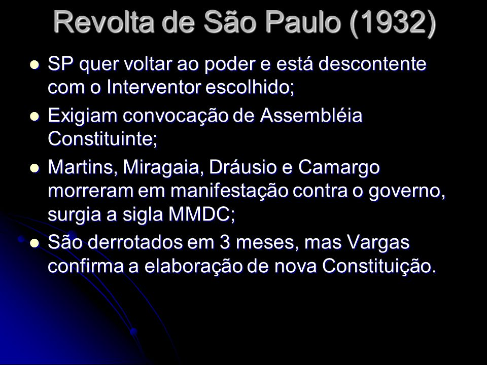 Revolta de São Paulo (1932) SP quer voltar ao poder e está descontente com o Interventor escolhido; Exigiam convocação de Assembléia Constituinte; Mar