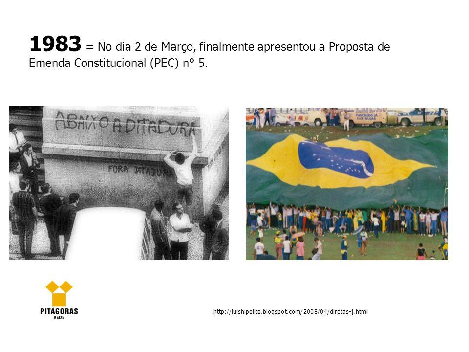 1983 = No dia 2 de Março, finalmente apresentou a Proposta de Emenda Constitucional (PEC) n° 5. http://luishipolito.blogspot.com/2008/04/diretas-j.htm