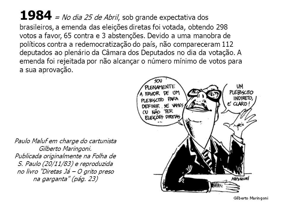 1984 = No dia 25 de Abril, sob grande expectativa dos brasileiros, a emenda das eleições diretas foi votada, obtendo 298 votos a favor, 65 contra e 3