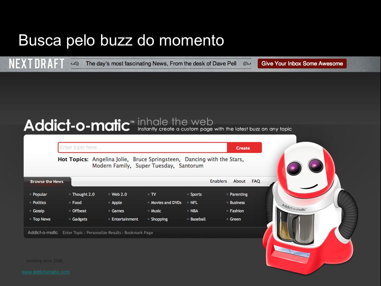 Busca pelo buzz do momento www.addictomatic.com