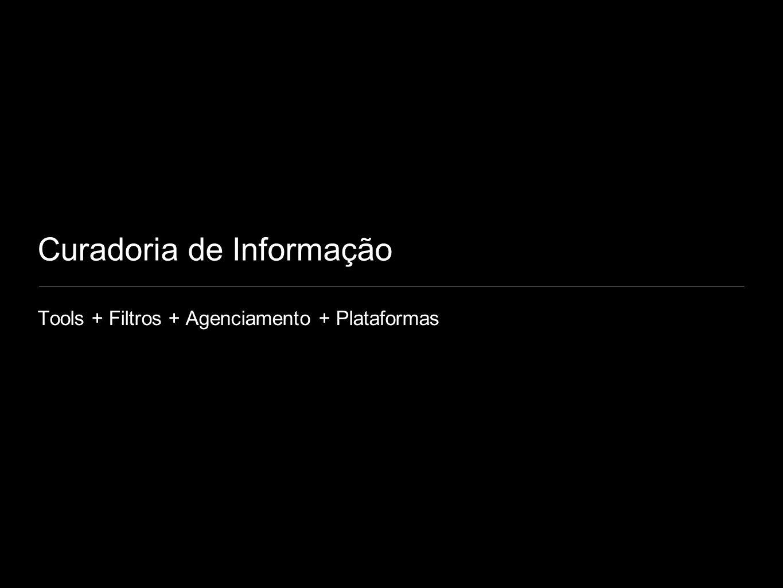 Curadoria de Informação Tools + Filtros + Agenciamento + Plataformas