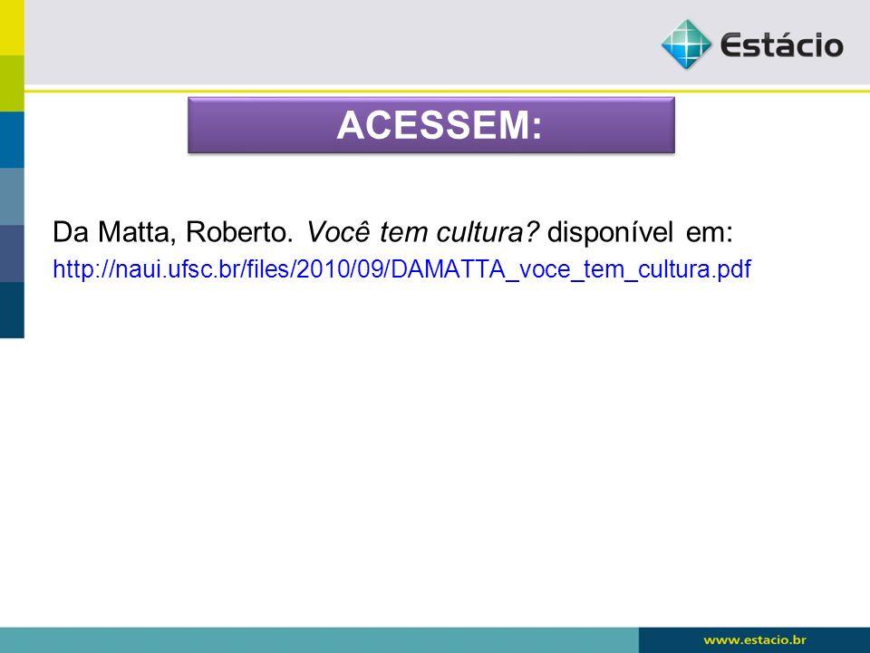 Da Matta, Roberto. Você tem cultura? disponível em: http://naui.ufsc.br/files/2010/09/DAMATTA_voce_tem_cultura.pdf ACESSEM: