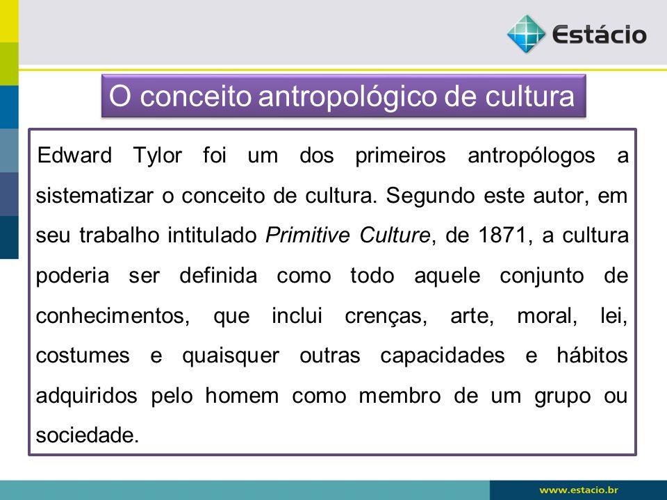 Edward Tylor foi um dos primeiros antropólogos a sistematizar o conceito de cultura. Segundo este autor, em seu trabalho intitulado Primitive Culture,
