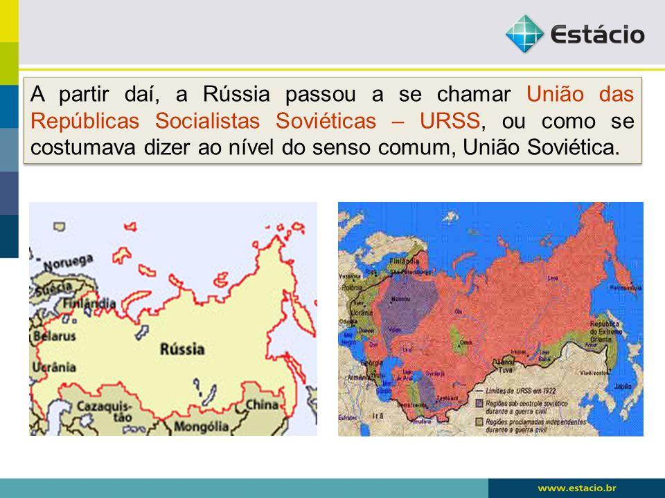 A partir daí, a Rússia passou a se chamar União das Repúblicas Socialistas Soviéticas – URSS, ou como se costumava dizer ao nível do senso comum, Uniã