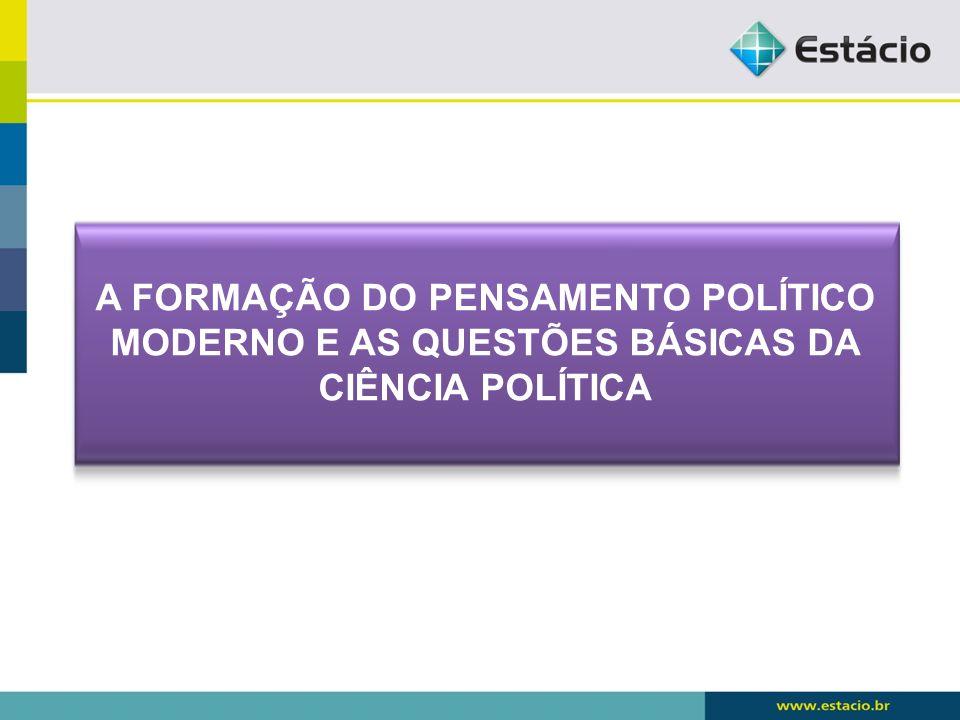 A FORMAÇÃO DO PENSAMENTO POLÍTICO MODERNO E AS QUESTÕES BÁSICAS DA CIÊNCIA POLÍTICA