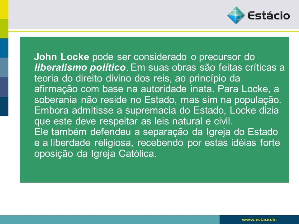 John Locke pode ser considerado o precursor do liberalismo político. Em suas obras são feitas críticas a teoria do direito divino dos reis, ao princíp