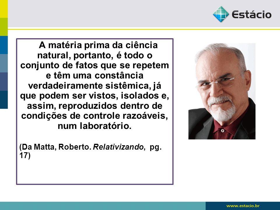 A matéria prima da ciência natural, portanto, é todo o conjunto de fatos que se repetem e têm uma constância verdadeiramente sistêmica, já que podem s