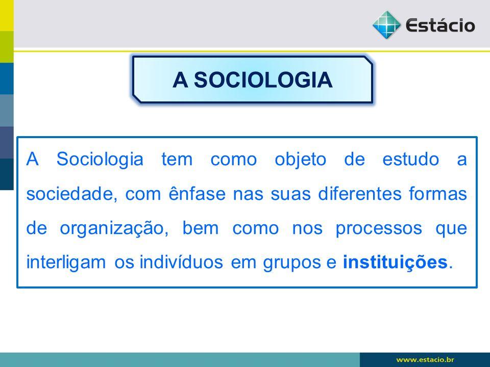 A Sociologia tem como objeto de estudo a sociedade, com ênfase nas suas diferentes formas de organização, bem como nos processos que interligam os ind