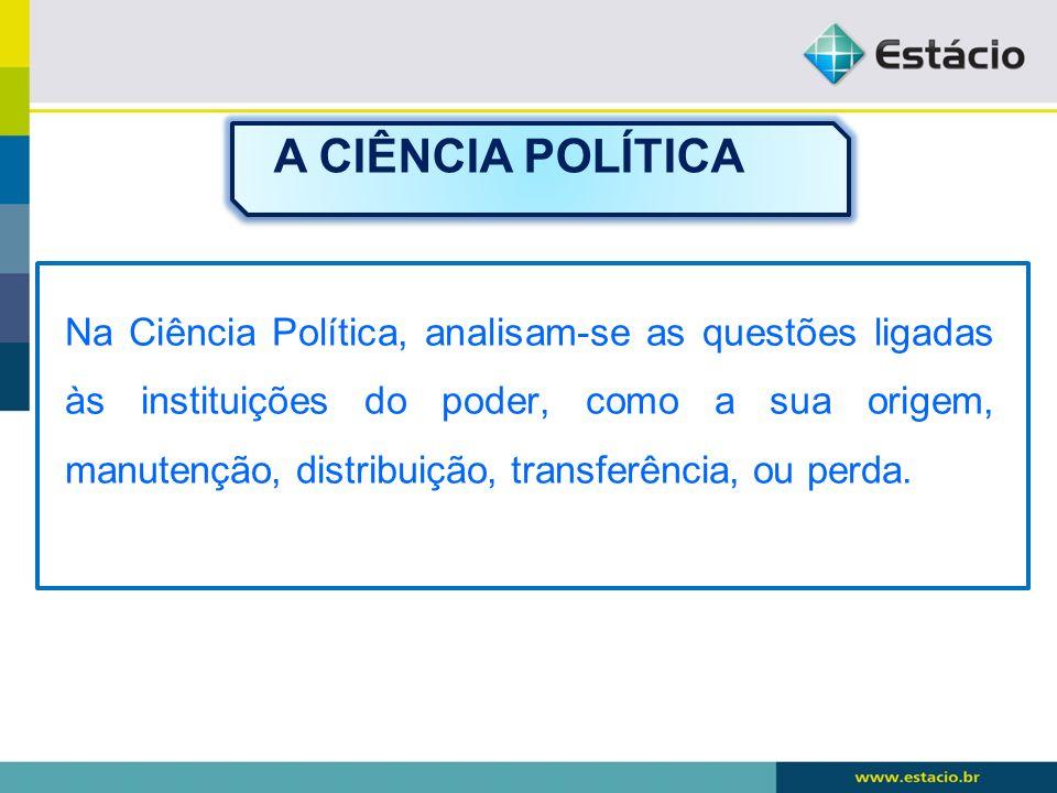 Na Ciência Política, analisam-se as questões ligadas às instituições do poder, como a sua origem, manutenção, distribuição, transferência, ou perda. A