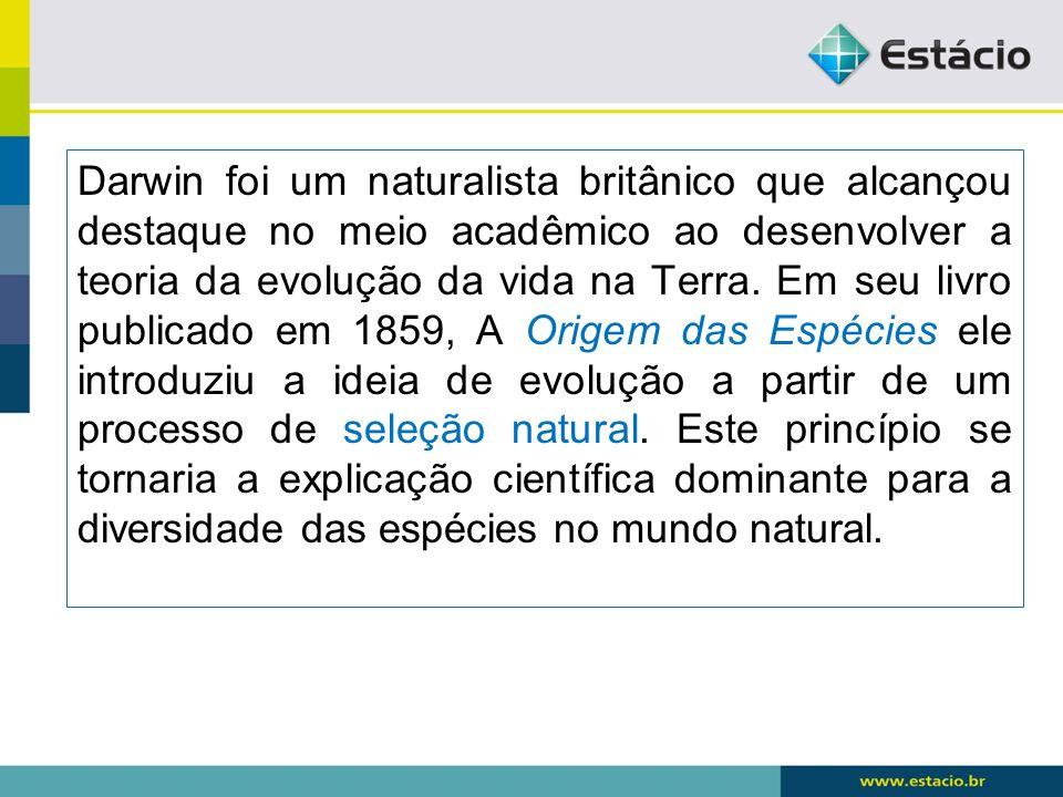 Darwin foi um naturalista britânico que alcançou destaque no meio acadêmico ao desenvolver a teoria da evolução da vida na Terra. Em seu livro publica
