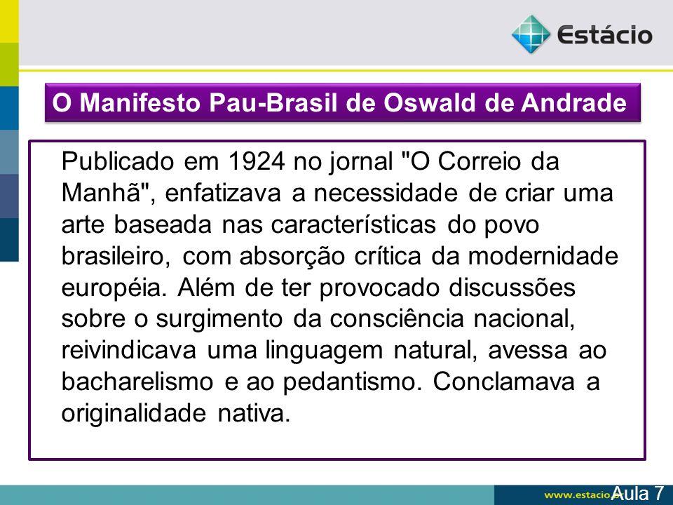 A Poesia Pau-Brasil é uma sala de jantar domingueira, com passarinhos cantando na mata resumida das gaiolas, um sujeito magro compondo uma valsa para flauta e a Maricota lendo o jornal.