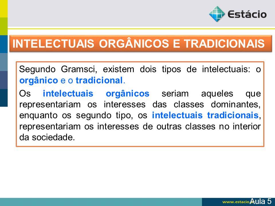 Segundo Gramsci, existem dois tipos de intelectuais: o orgânico e o tradicional. Os intelectuais orgânicos seriam aqueles que representariam os intere