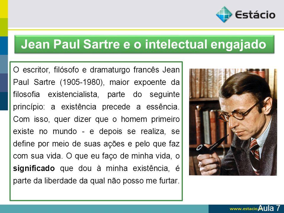 O escritor, filósofo e dramaturgo francês Jean Paul Sartre (1905-1980), maior expoente da filosofia existencialista, parte do seguinte princípio: a ex