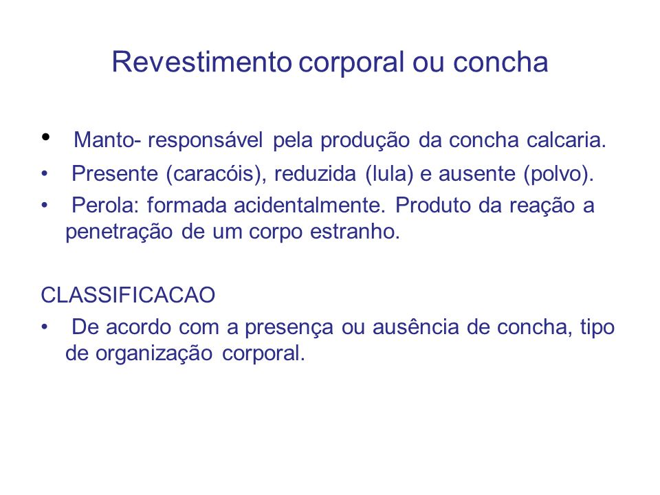Revestimento corporal ou concha Manto- responsável pela produção da concha calcaria. Presente (caracóis), reduzida (lula) e ausente (polvo). Perola: f