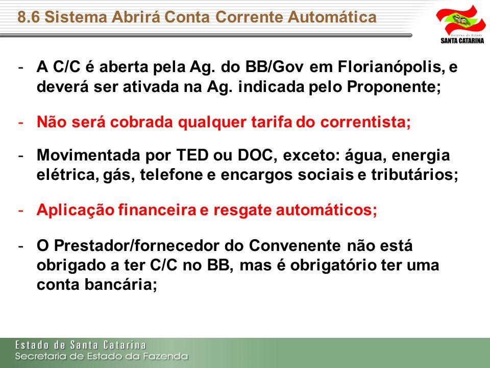 8.6 Sistema Abrirá Conta Corrente Automática -A C/C é aberta pela Ag. do BB/Gov em Florianópolis, e deverá ser ativada na Ag. indicada pelo Proponente