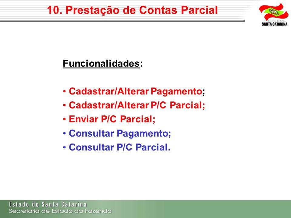 10. Prestação de Contas Parcial Funcionalidades: Cadastrar/Alterar Pagamento; Cadastrar/Alterar P/C Parcial; Enviar P/C Parcial; Consultar Pagamento;