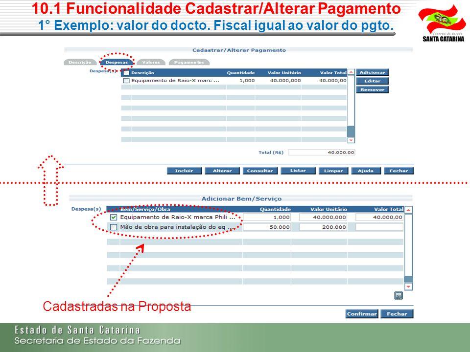 10.1 Funcionalidade Cadastrar/Alterar Pagamento 1° Exemplo: valor do docto. Fiscal igual ao valor do pgto. Cadastradas na Proposta