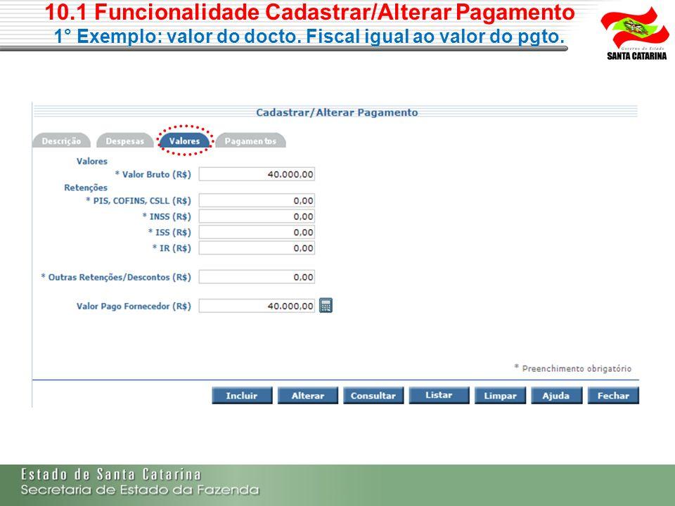 10.1 Funcionalidade Cadastrar/Alterar Pagamento 1° Exemplo: valor do docto. Fiscal igual ao valor do pgto.
