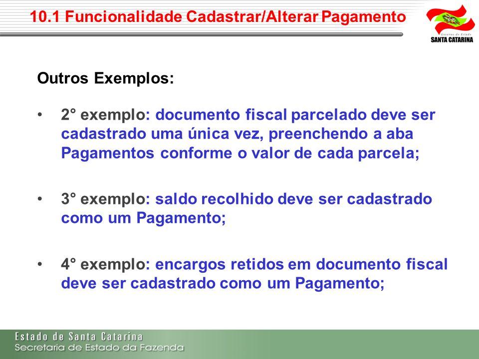 10.1 Funcionalidade Cadastrar/Alterar Pagamento Outros Exemplos: 2° exemplo: documento fiscal parcelado deve ser cadastrado uma única vez, preenchendo