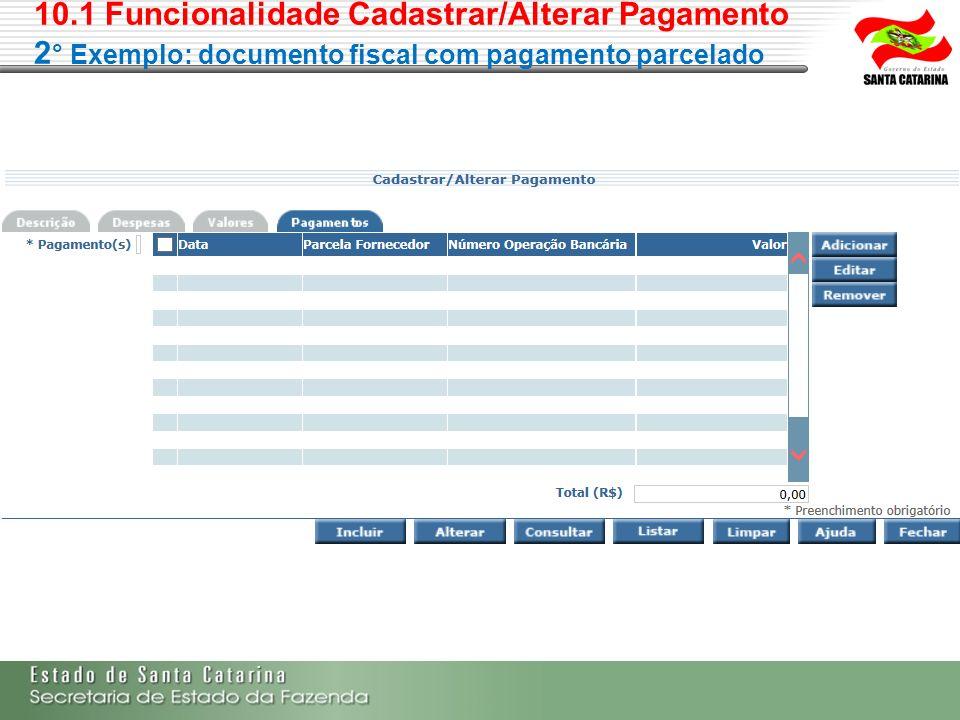 10.1 Funcionalidade Cadastrar/Alterar Pagamento 2 ° Exemplo: documento fiscal com pagamento parcelado