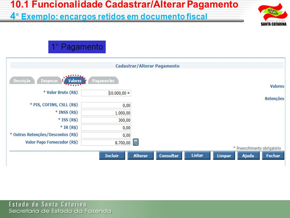 10.1 Funcionalidade Cadastrar/Alterar Pagamento 4 ° Exemplo: encargos retidos em documento fiscal 1° Pagamento