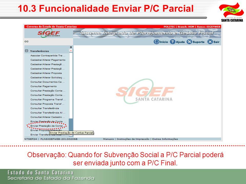 10.3 Funcionalidade Enviar P/C Parcial Observação: Quando for Subvenção Social a P/C Parcial poderá ser enviada junto com a P/C Final.