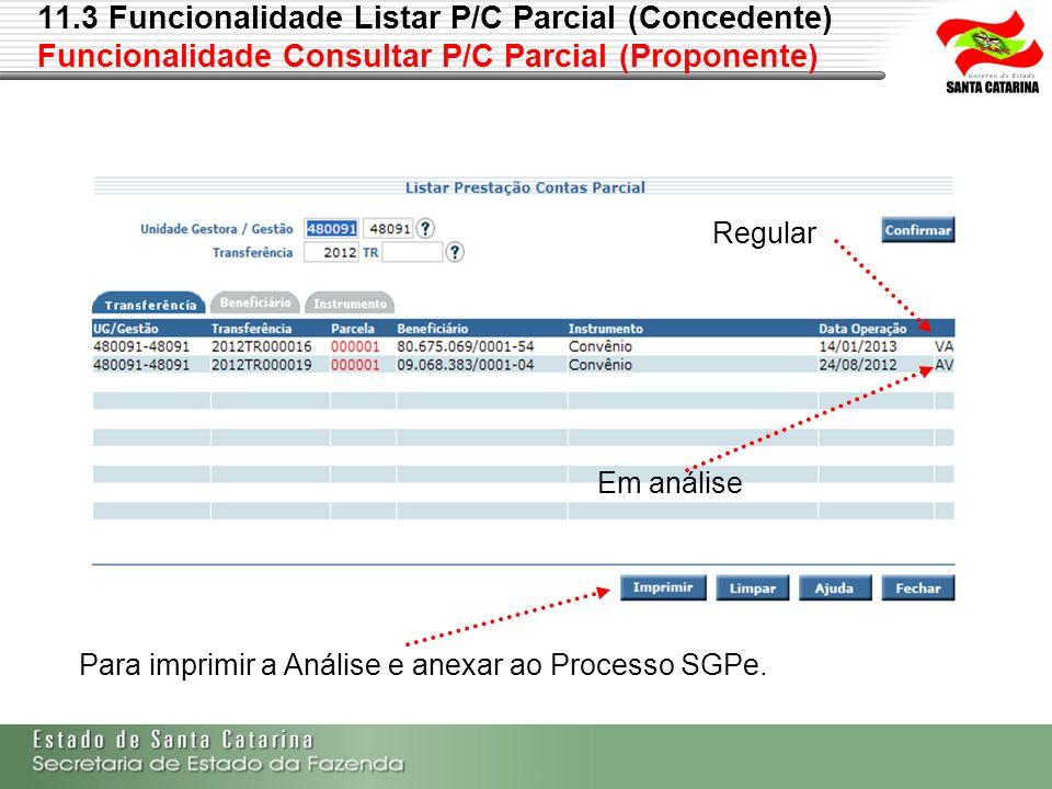 11.3 Funcionalidade Listar P/C Parcial (Concedente) Funcionalidade Consultar P/C Parcial (Proponente) Para imprimir a Análise e anexar ao Processo SGP