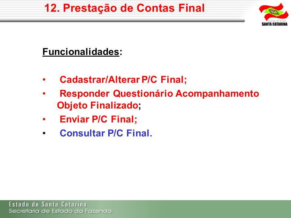 Funcionalidades: Cadastrar/Alterar P/C Final; Responder Questionário Acompanhamento Objeto Finalizado; Enviar P/C Final; Consultar P/C Final.